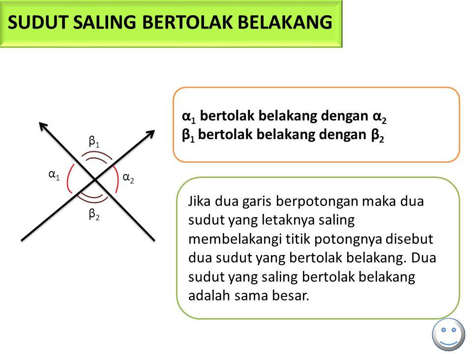 α1α1 α2α2 β1β1 β2β2 α 1 bertolak belakang dengan α 2 β 1 bertolak belakang dengan β 2 Jika dua garis berpotongan maka dua sudut yang letaknya saling m