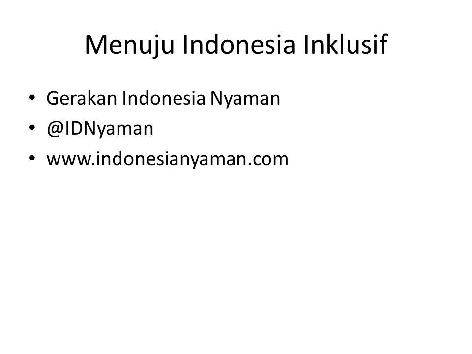 Menuju Indonesia Inklusif Gerakan Indonesia Nyaman @IDNyaman www.indonesianyaman.com