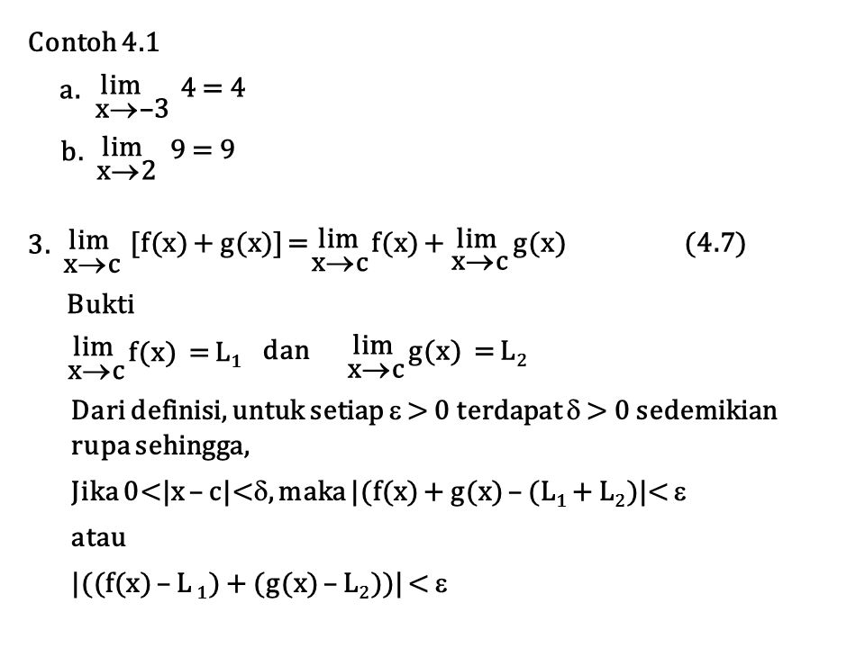 Contoh 4.1 lim x  –3 4 = 4 a. lim x2x2 9 = 9 b. lim xcxc [f(x) + g(x)] = f(x) + g(x) (4.7) 3. xcxc lim xcxc Bukti f(x) = L 1 xcxc lim g(x)