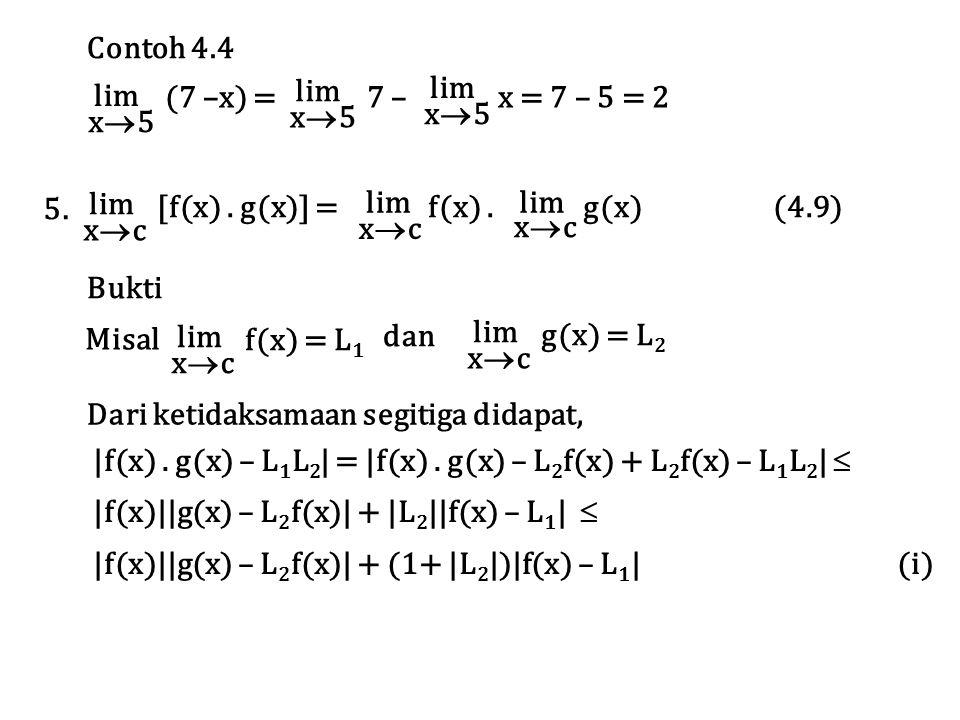 x5x5 (7 –x) = 7 – x = 7 – 5 = 2 Contoh 4.4 lim x5x5 x5x5 xcxc [f(x). g(x)] = f(x). g(x) (4.9) 5. xcxc lim xcxc Bukti Misal lim xcxc f(x)