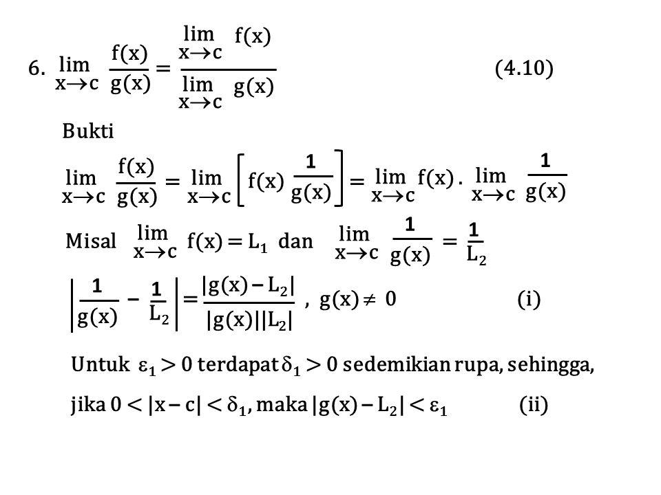 lim xcxc 6. = (4.10) f(x) g(x) xcxc lim xcxc f(x) g(x) Bukti f(x) lim xcxc = = f(x) g(x) lim xcxc g(x) 1 lim xcxc f(x). lim xcxc g(x) 1