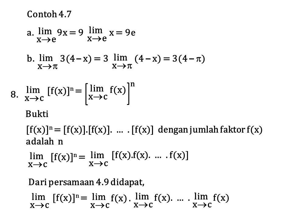 Contoh 4.7 lim xexe a. 9x = 9 x = 9e lim xexe x  b. 3(4 – x) = 3 (4 – x) = 3(4 –  ) lim x  lim xcxc [f(x)] n = 8. lim xcxc f(x) n Bukti [