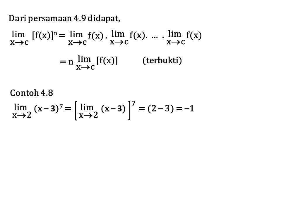 Dari persamaan 4.9 didapat, lim xcxc [f(x)] n = lim xcxc f(x). lim xcxc f(x). …. lim xcxc f(x) lim xcxc [f(x)] (terbukti) = n Contoh 4.8 lim