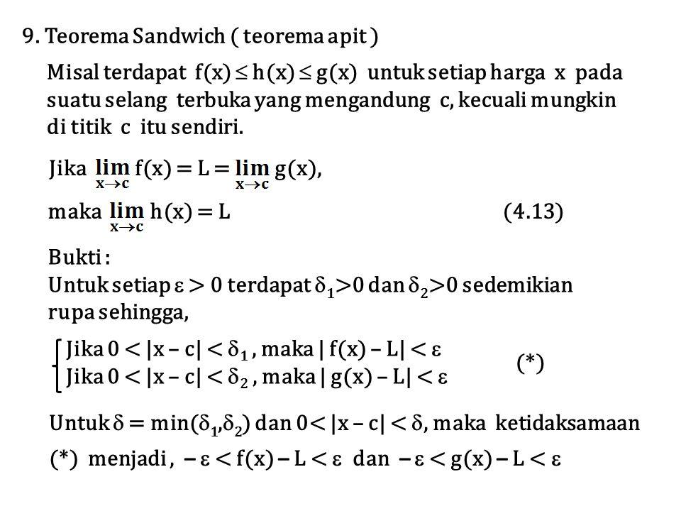 9. Teorema Sandwich ( teorema apit ) Misal terdapat f(x)  h(x)  g(x) untuk setiap harga x pada suatu selang terbuka yang mengandung c, kecuali mungk