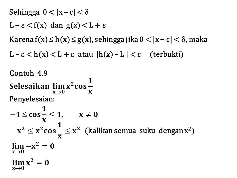 Sehingga 0 < |x – c| <  L –  < f(x) dan g(x) < L +  Karena f(x)  h(x)  g(x), sehingga jika 0 < |x – c| < , maka L –  < h(x) < L +  atau |h(x) – L | <  (terbukti) Contoh 4.9 Penyelesaian: (kalikan semua suku dengan x 2 )