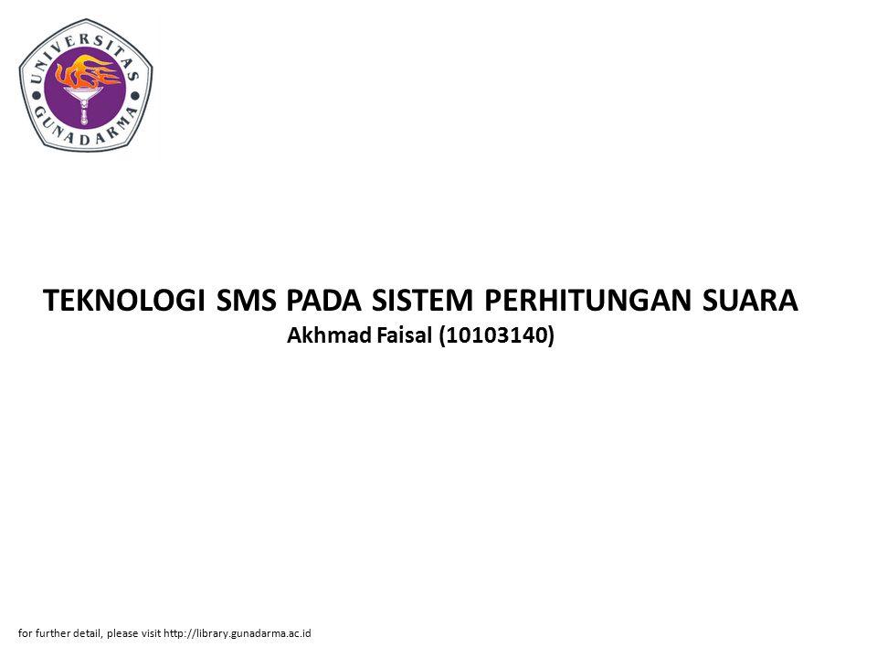 TEKNOLOGI SMS PADA SISTEM PERHITUNGAN SUARA Akhmad Faisal (10103140) for further detail, please visit http://library.gunadarma.ac.id