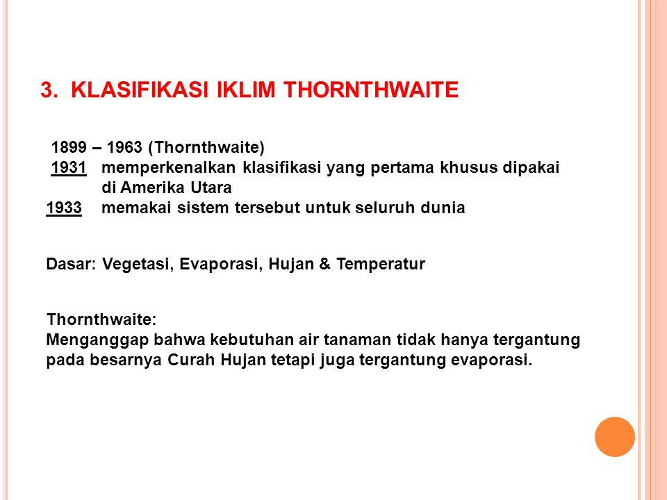 Thornthwaite: Menganggap bahwa kebutuhan air tanaman tidak hanya tergantung pada besarnya Curah Hujan tetapi juga tergantung evaporasi. Dasar: Vegetas