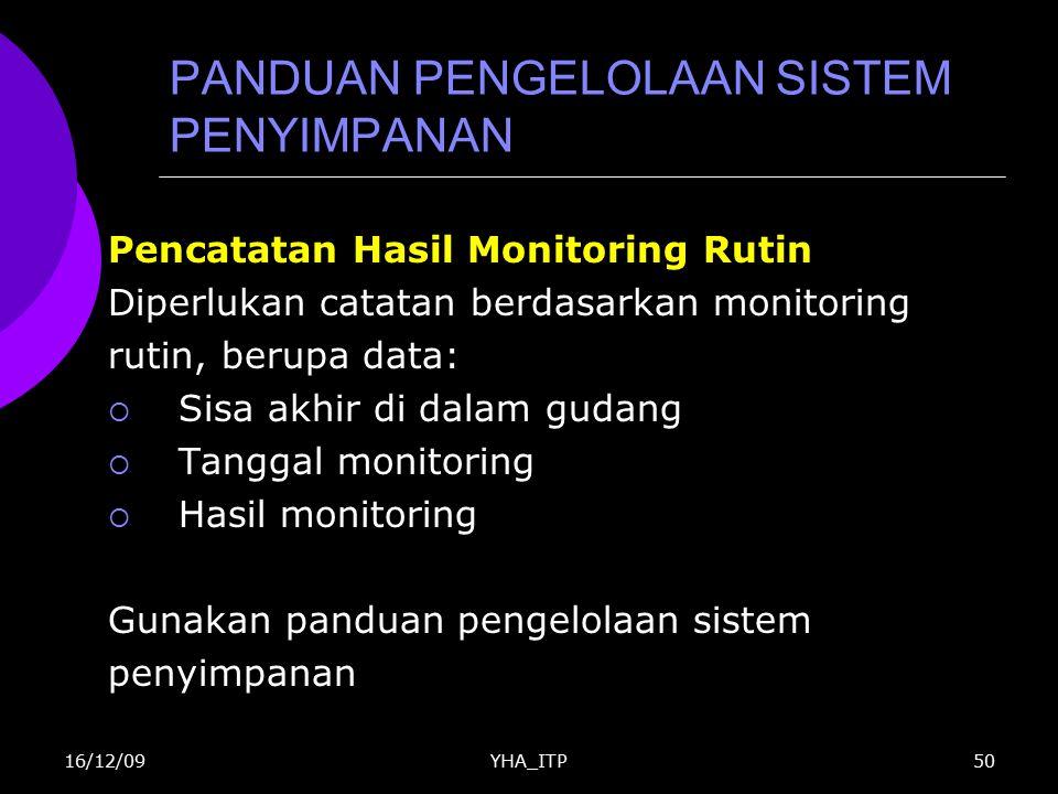 YHA_ITP50 PANDUAN PENGELOLAAN SISTEM PENYIMPANAN Pencatatan Hasil Monitoring Rutin Diperlukan catatan berdasarkan monitoring rutin, berupa data:  Sis