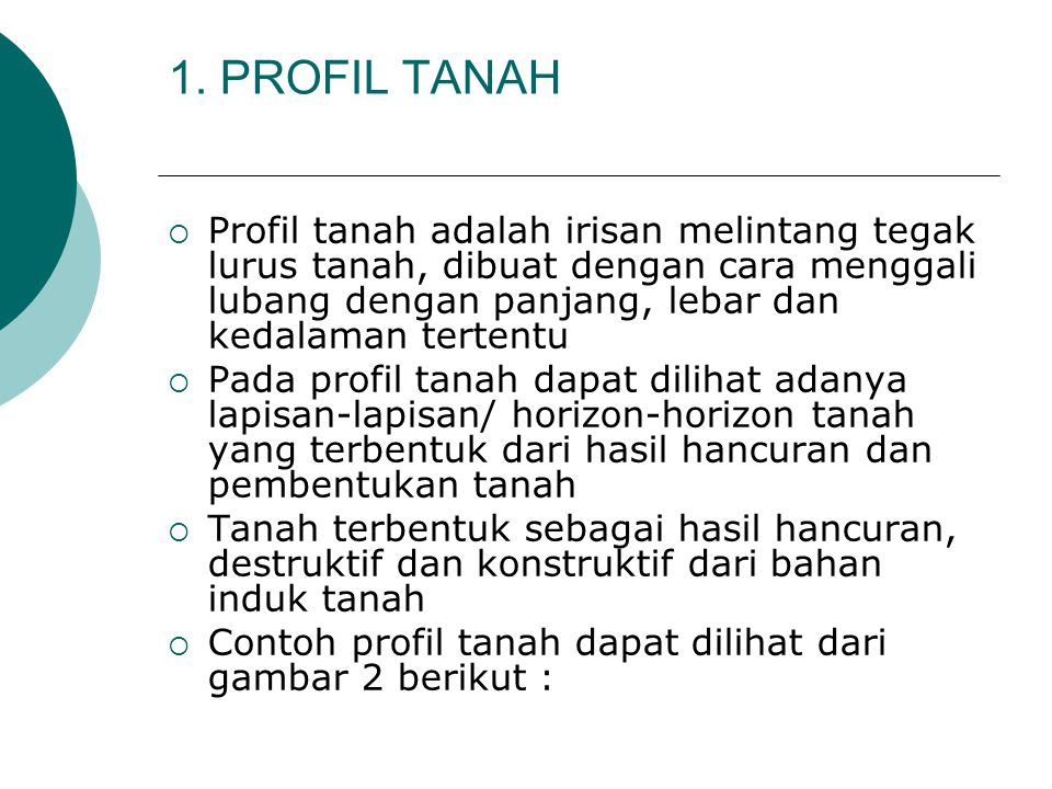 1. PROFIL TANAH  Profil tanah adalah irisan melintang tegak lurus tanah, dibuat dengan cara menggali lubang dengan panjang, lebar dan kedalaman terte