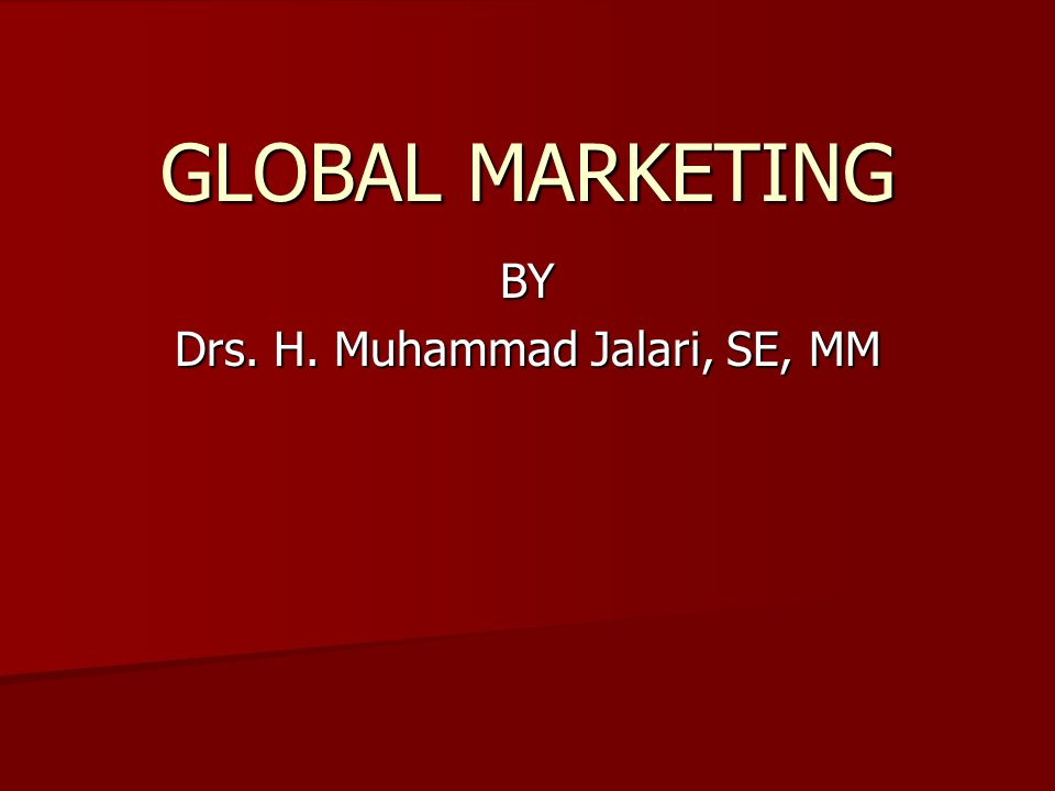 GLOBAL MARKETING BY Drs. H. Muhammad Jalari, SE, MM
