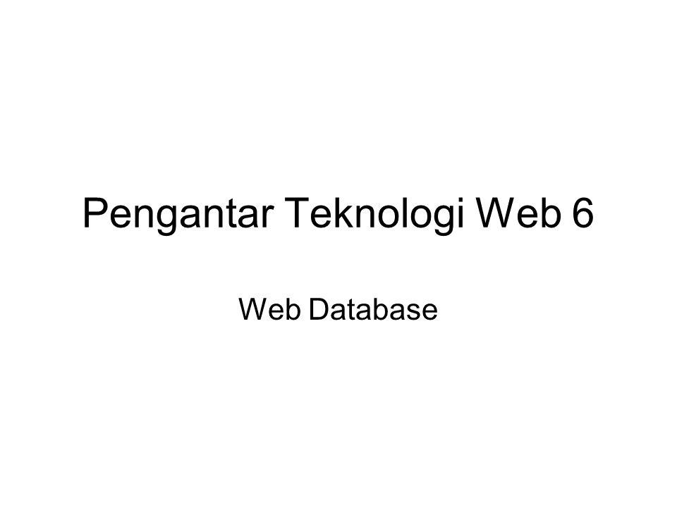 Pengantar Teknologi Web 6 Web Database