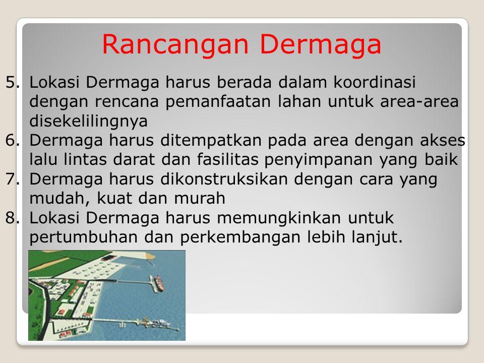 Rancangan Dermaga 5.Lokasi Dermaga harus berada dalam koordinasi dengan rencana pemanfaatan lahan untuk area-area disekelilingnya 6.Dermaga harus dite