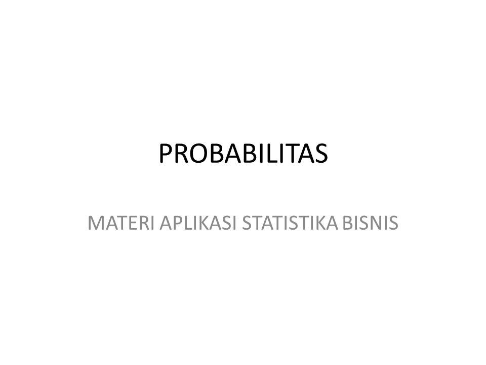PROBABILITAS MATERI APLIKASI STATISTIKA BISNIS