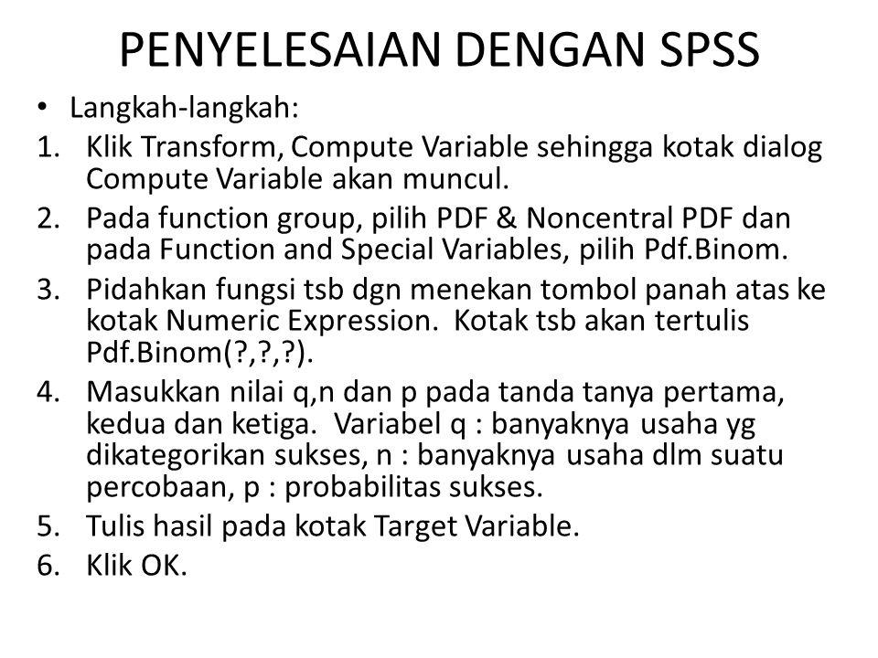 PENYELESAIAN DENGAN SPSS Langkah-langkah: 1.Klik Transform, Compute Variable sehingga kotak dialog Compute Variable akan muncul. 2.Pada function group