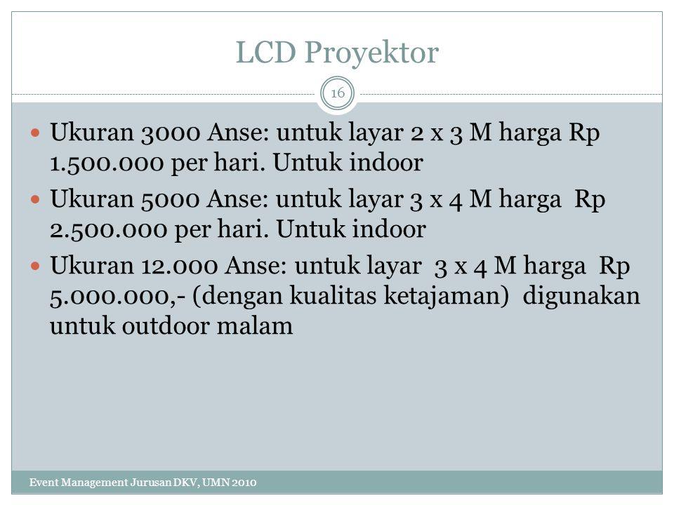 LCD Proyektor Ukuran 3000 Anse: untuk layar 2 x 3 M harga Rp 1.500.000 per hari. Untuk indoor Ukuran 5000 Anse: untuk layar 3 x 4 M harga Rp 2.500.000