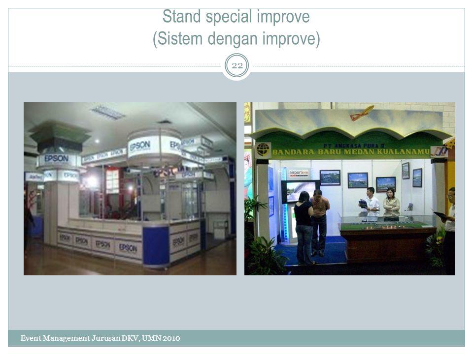 Stand special improve (Sistem dengan improve) 22 Event Management Jurusan DKV, UMN 2010
