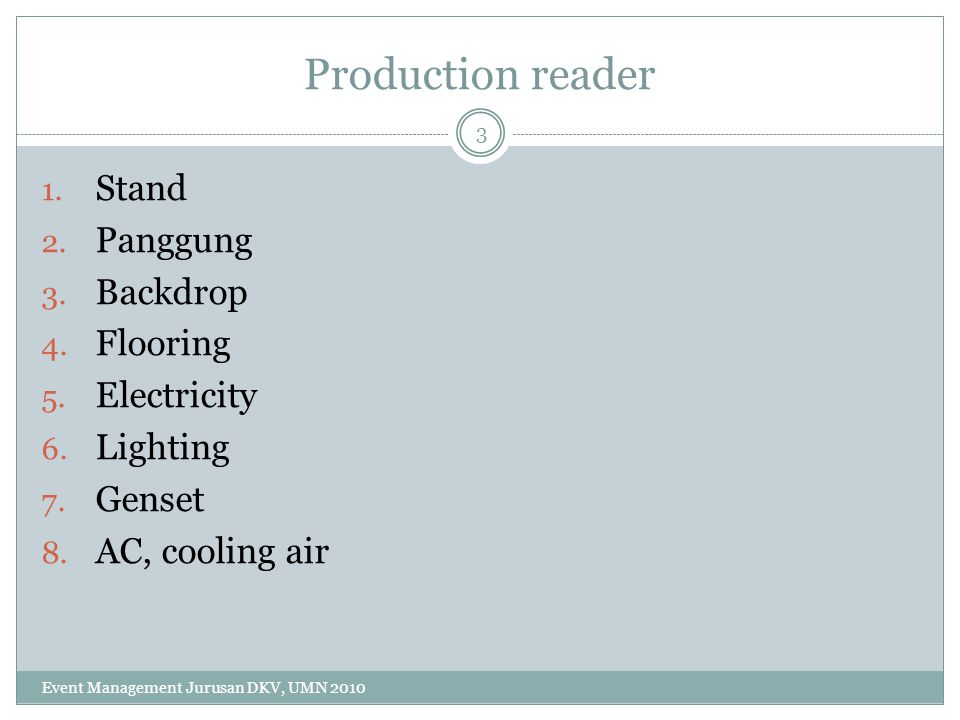 Production reader 1. Stand 2. Panggung 3. Backdrop 4. Flooring 5. Electricity 6. Lighting 7. Genset 8. AC, cooling air 3 Event Management Jurusan DKV,