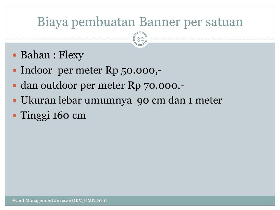 Biaya pembuatan Banner per satuan Bahan : Flexy Indoor per meter Rp 50.000,- dan outdoor per meter Rp 70.000,- Ukuran lebar umumnya 90 cm dan 1 meter
