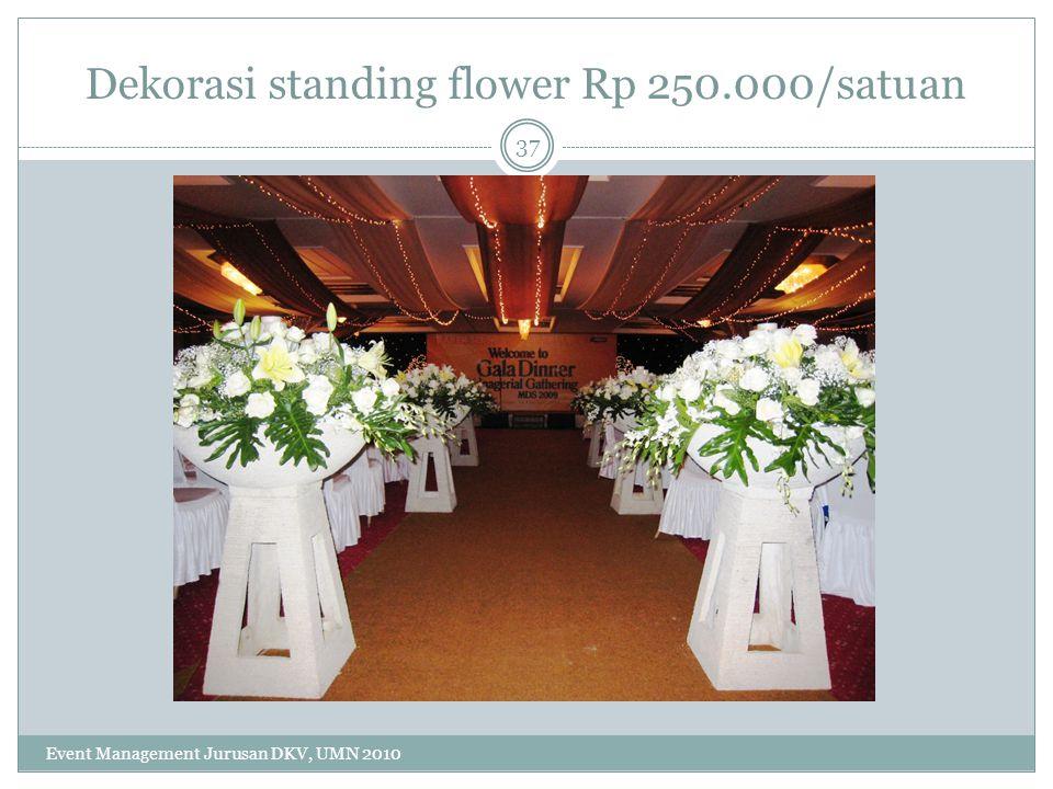 Dekorasi standing flower Rp 250.000/satuan 37 Event Management Jurusan DKV, UMN 2010