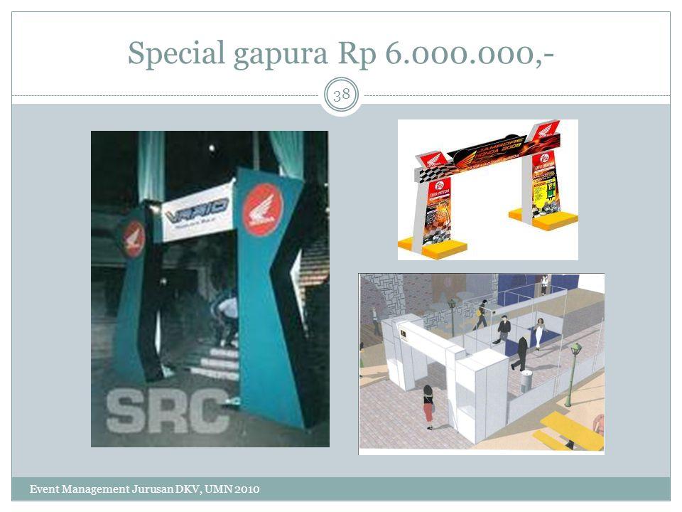 Special gapura Rp 6.000.000,- 38 Event Management Jurusan DKV, UMN 2010
