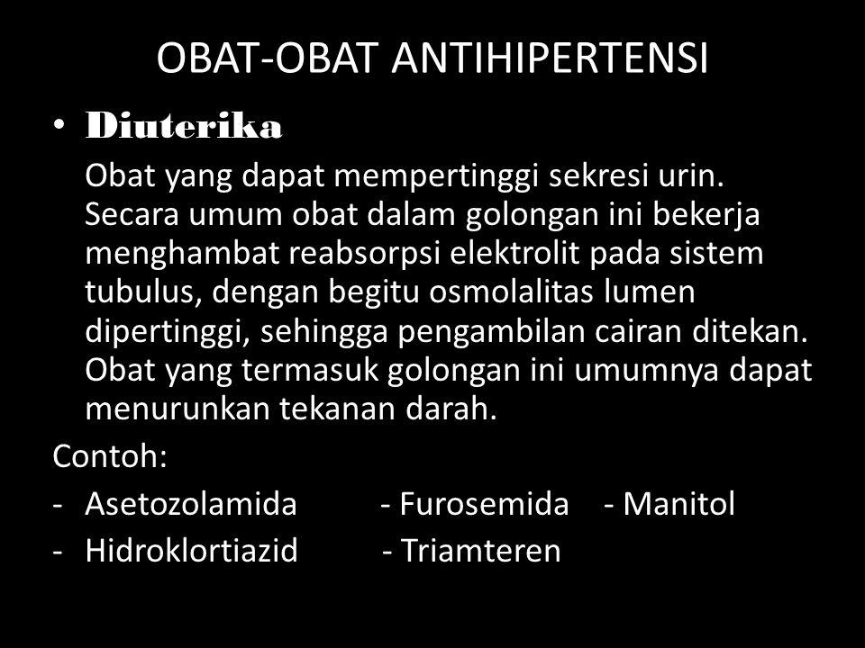 OBAT-OBAT ANTIHIPERTENSI Diuterika Obat yang dapat mempertinggi sekresi urin. Secara umum obat dalam golongan ini bekerja menghambat reabsorpsi elektr