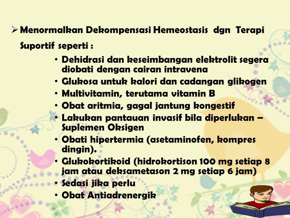  Menormalkan Dekompensasi Hemeostasis dgn Terapi Suportif seperti : Dehidrasi dan keseimbangan elektrolit segera diobati dengan cairan intravena Gluk