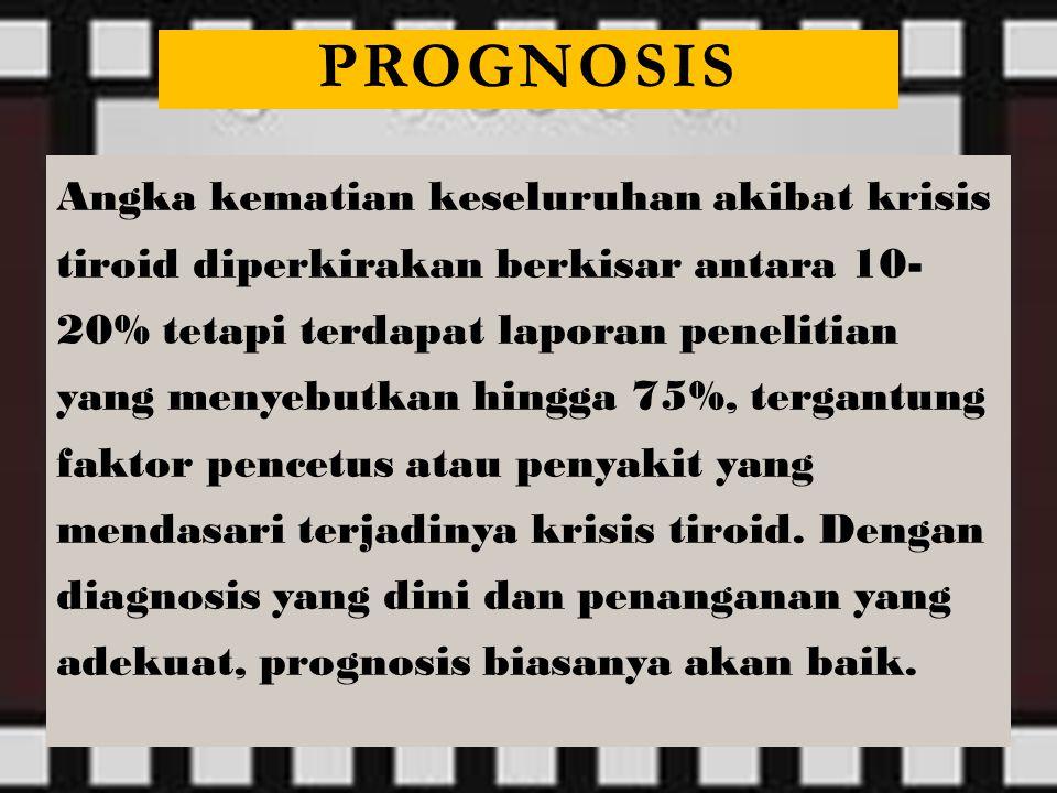 Angka kematian keseluruhan akibat krisis tiroid diperkirakan berkisar antara 10- 20% tetapi terdapat laporan penelitian yang menyebutkan hingga 75%, t