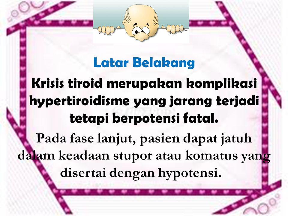 Latar Belakang Krisis tiroid merupakan komplikasi hypertiroidisme yang jarang terjadi tetapi berpotensi fatal. Pada fase lanjut, pasien dapat jatuh da