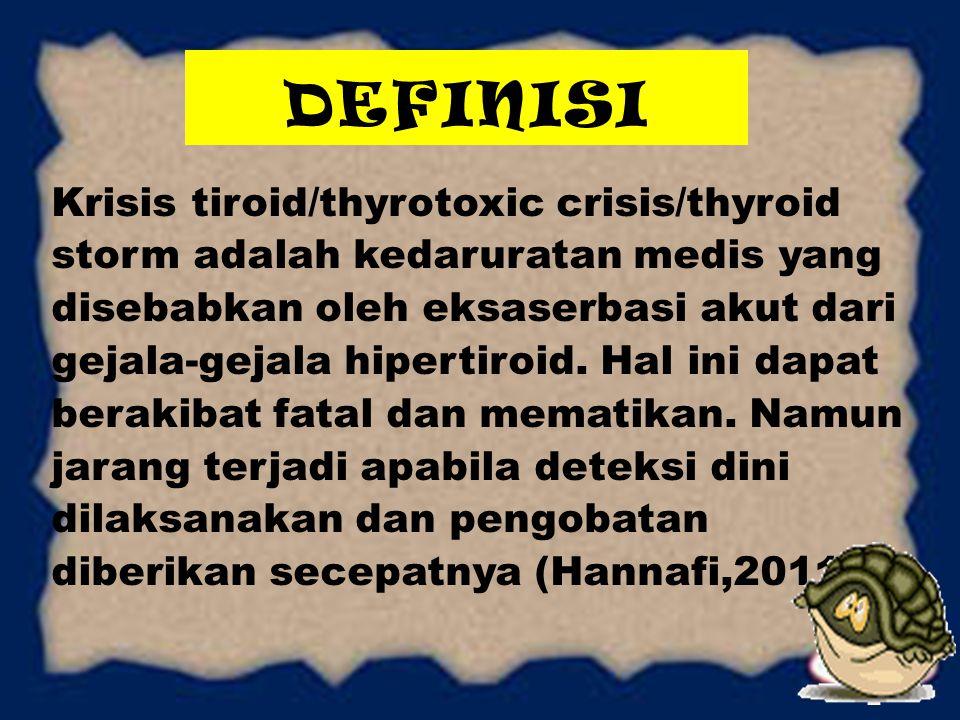 ETIOLOGI Tiga mekanisme fisiologis yang diketahui dapat mengakibatkan krisis tiroid, yaitu : 1.