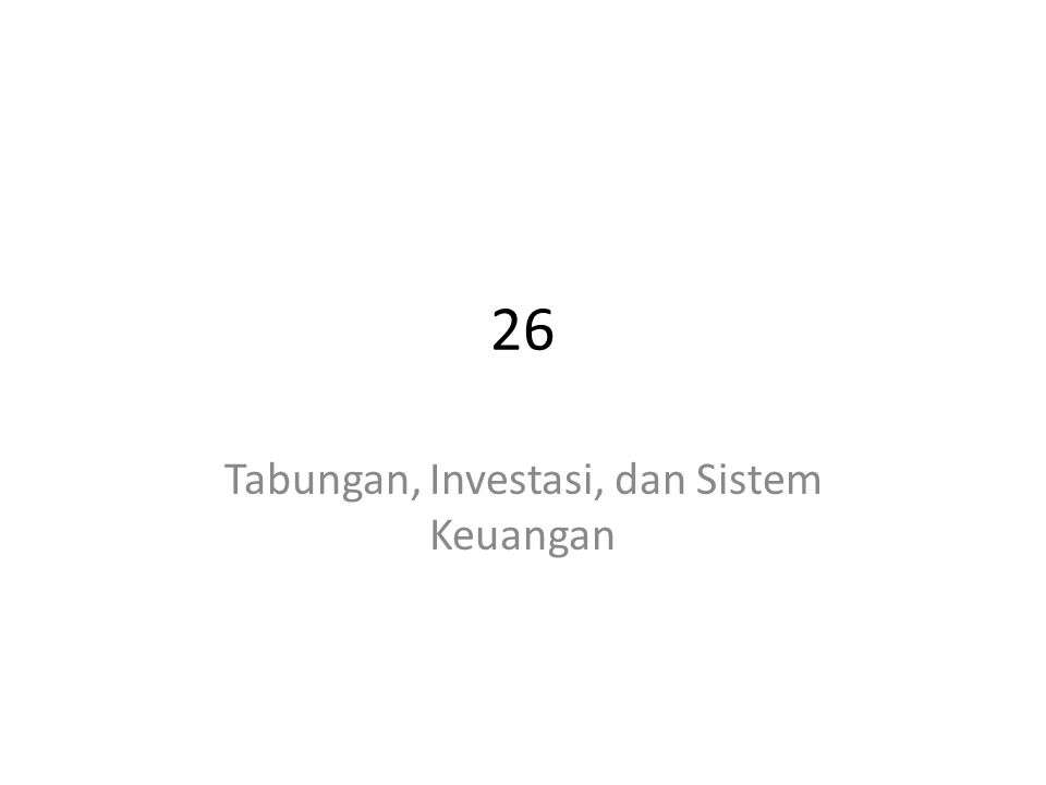 26 Tabungan, Investasi, dan Sistem Keuangan