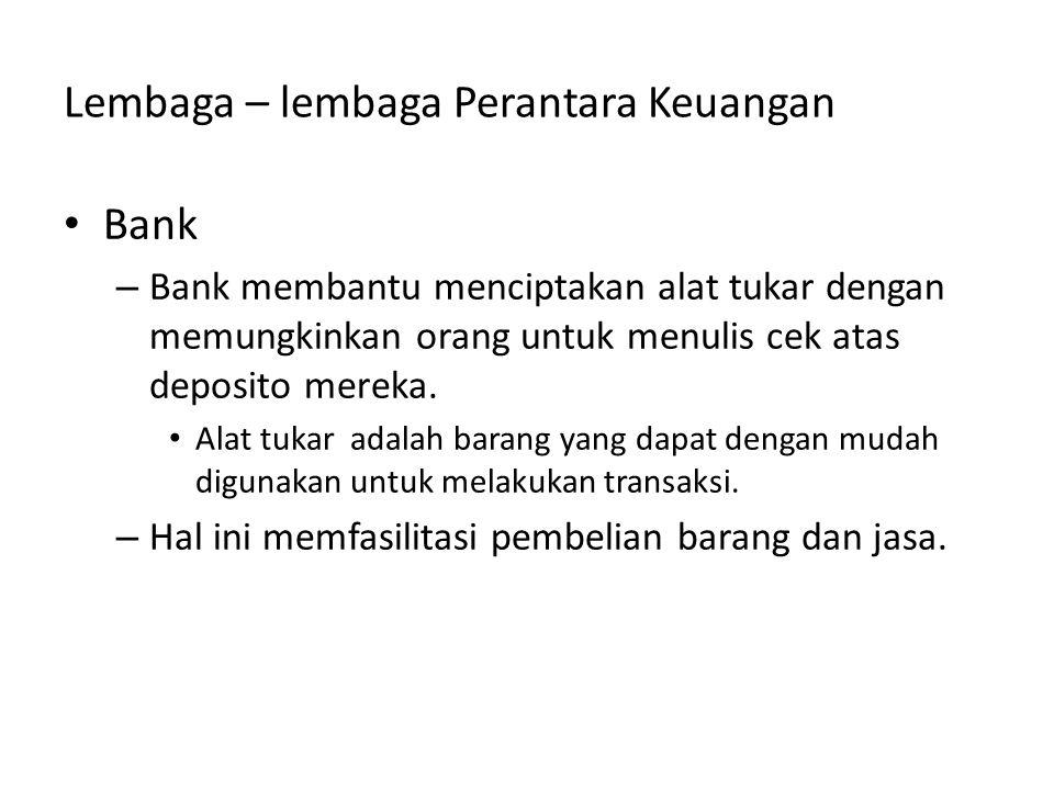 Lembaga – lembaga Perantara Keuangan Bank – Bank membantu menciptakan alat tukar dengan memungkinkan orang untuk menulis cek atas deposito mereka. Ala