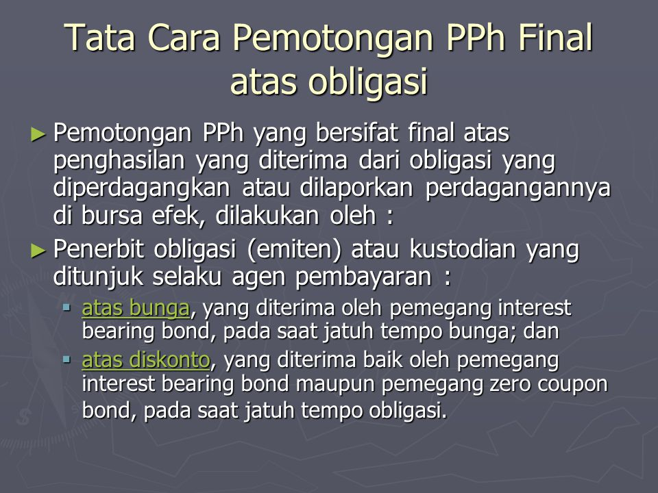Tata Cara Pemotongan PPh Final atas obligasi ► Pemotongan PPh yang bersifat final atas penghasilan yang diterima dari obligasi yang diperdagangkan ata