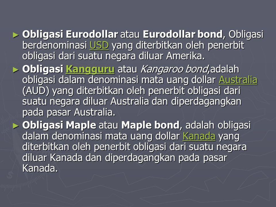 ► Obligasi Samurai atau Samurai bond, adalah obligasi dalam denominasi mata uang yen yang diterbitkan oleh penerbit obligasi dari suatu negara diluar Jepang dan diperdagangkan pada pasar Jepang.