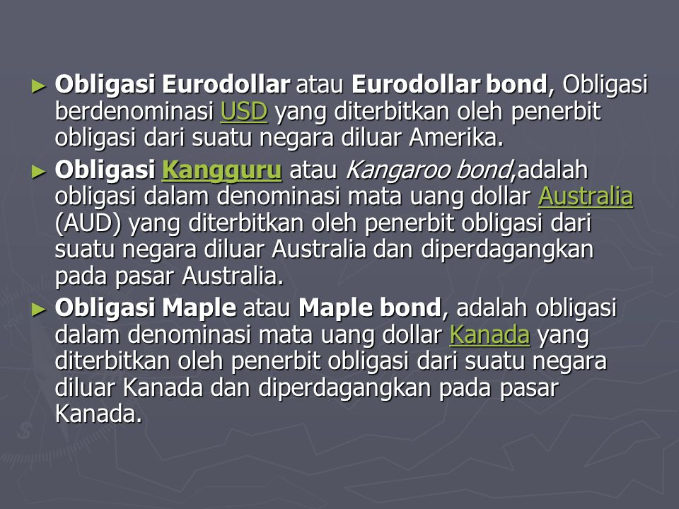 ► Obligasi Eurodollar atau Eurodollar bond, Obligasi berdenominasi USD yang diterbitkan oleh penerbit obligasi dari suatu negara diluar Amerika. USD ►