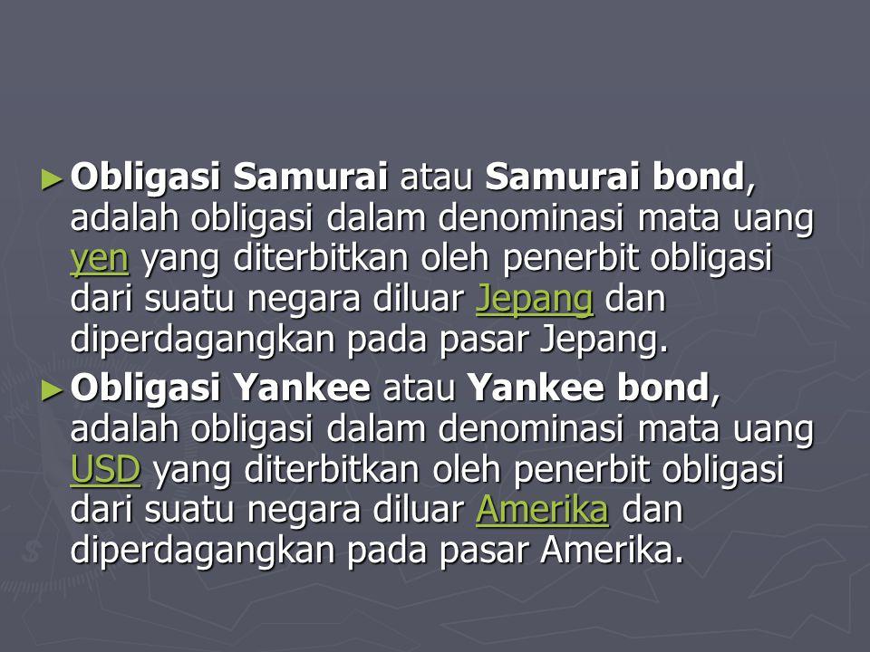 ► Obligasi Samurai atau Samurai bond, adalah obligasi dalam denominasi mata uang yen yang diterbitkan oleh penerbit obligasi dari suatu negara diluar