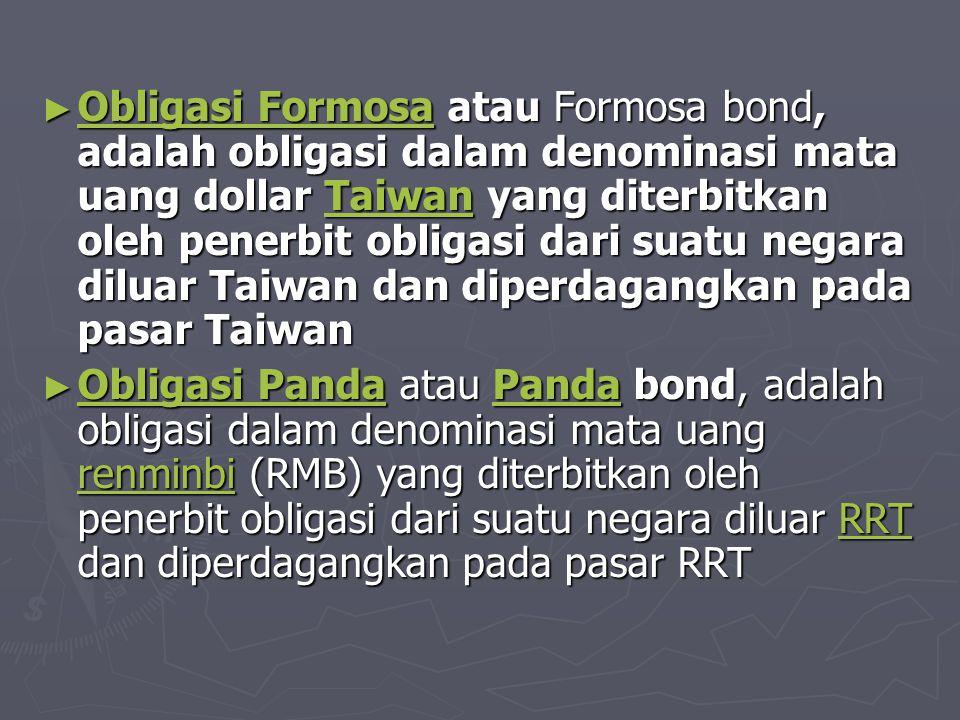 ► Obligasi Formosa atau Formosa bond, adalah obligasi dalam denominasi mata uang dollar Taiwan yang diterbitkan oleh penerbit obligasi dari suatu nega