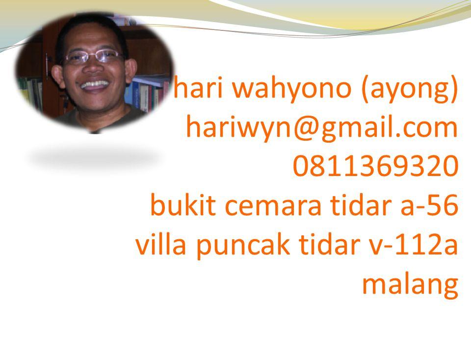 hari wahyono (ayong) hariwyn@gmail.com 0811369320 bukit cemara tidar a-56 villa puncak tidar v-112a malang