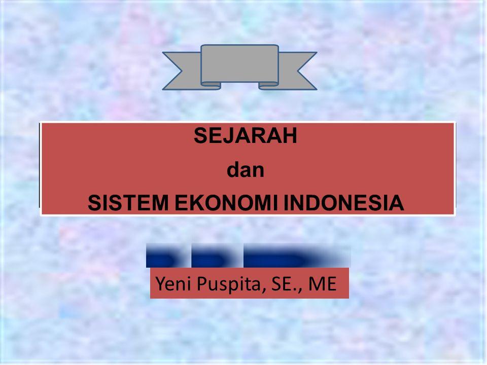 SEJARAH dan SISTEM EKONOMI INDONESIA Yeni Puspita, SE., ME