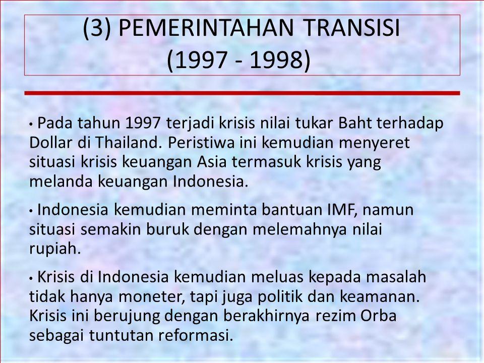 (3) PEMERINTAHAN TRANSISI (1997 - 1998) Pada tahun 1997 terjadi krisis nilai tukar Baht terhadap Dollar di Thailand. Peristiwa ini kemudian menyeret s