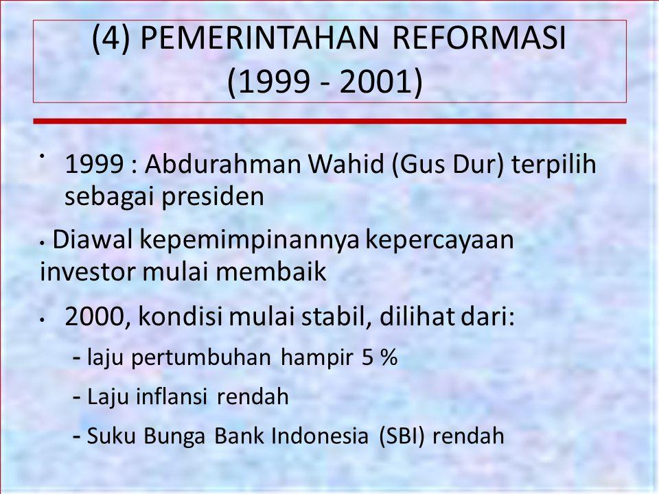 (4) PEMERINTAHAN REFORMASI (1999 - 2001) 1999 : Abdurahman Wahid (Gus Dur) terpilih sebagai presiden Diawal kepemimpinannya kepercayaan investor mulai