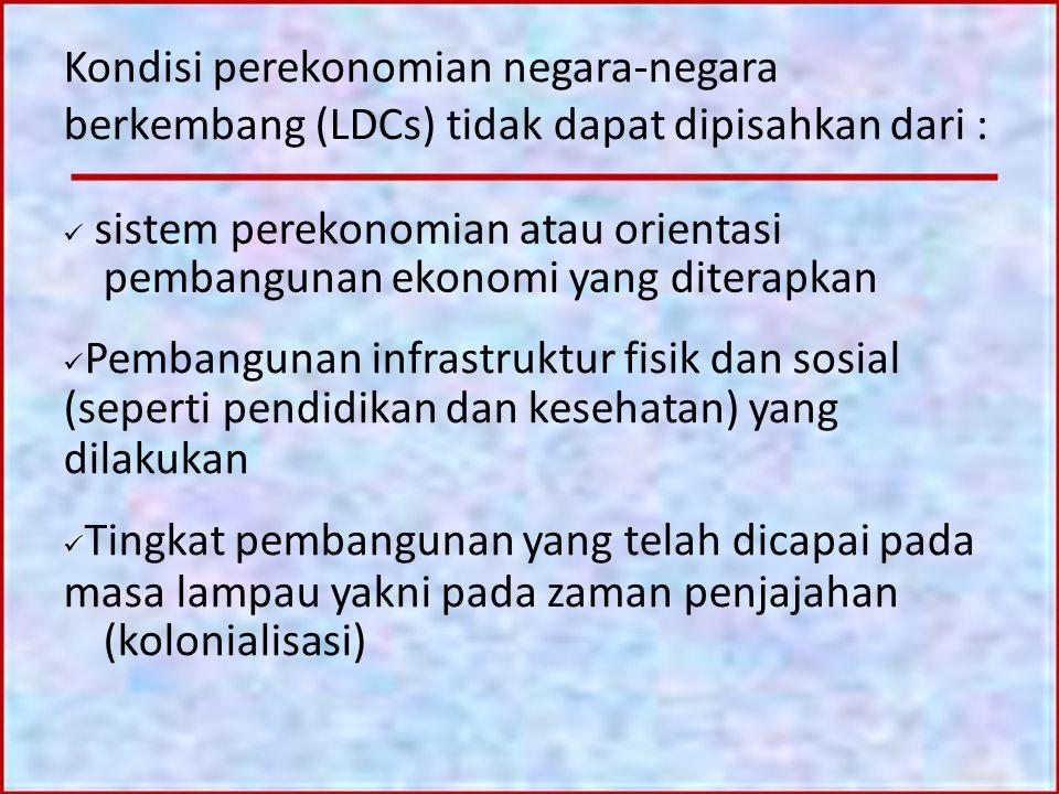 Kondisi perekonomian negara-negara berkembang (LDCs) tidak dapat dipisahkan dari : sistem perekonomian atau orientasi pembangunan ekonomi yang diterap