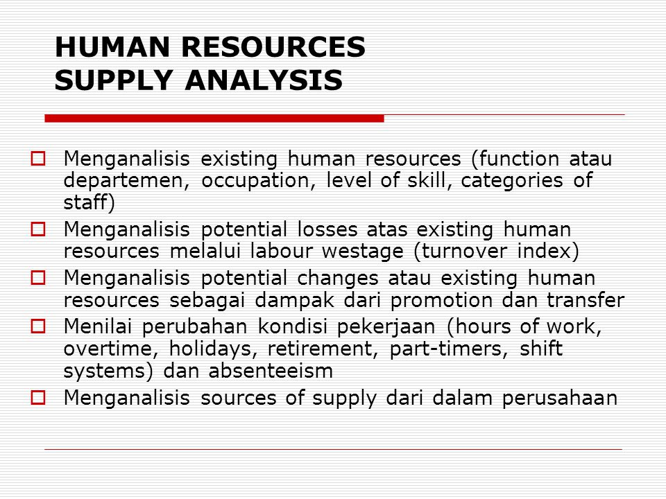 HUMAN RESOURCES SUPPLY ANALYSIS  Menganalisis existing human resources (function atau departemen, occupation, level of skill, categories of staff) 