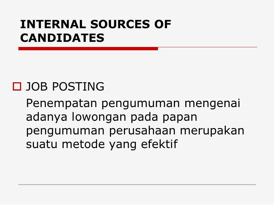INTERNAL SOURCES OF CANDIDATES  JOB POSTING Penempatan pengumuman mengenai adanya lowongan pada papan pengumuman perusahaan merupakan suatu metode ya