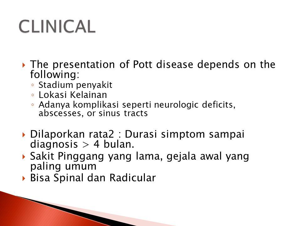  The presentation of Pott disease depends on the following: ◦ Stadium penyakit ◦ Lokasi Kelainan ◦ Adanya komplikasi seperti neurologic deficits, abs