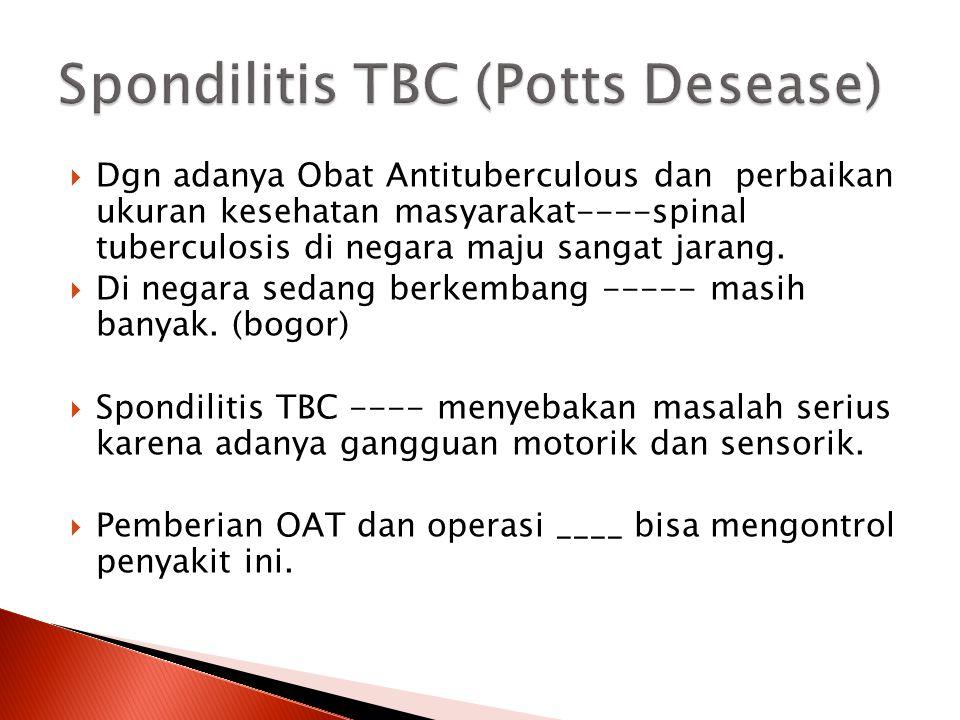  Dgn adanya Obat Antituberculous dan perbaikan ukuran kesehatan masyarakat----spinal tuberculosis di negara maju sangat jarang.  Di negara sedang be
