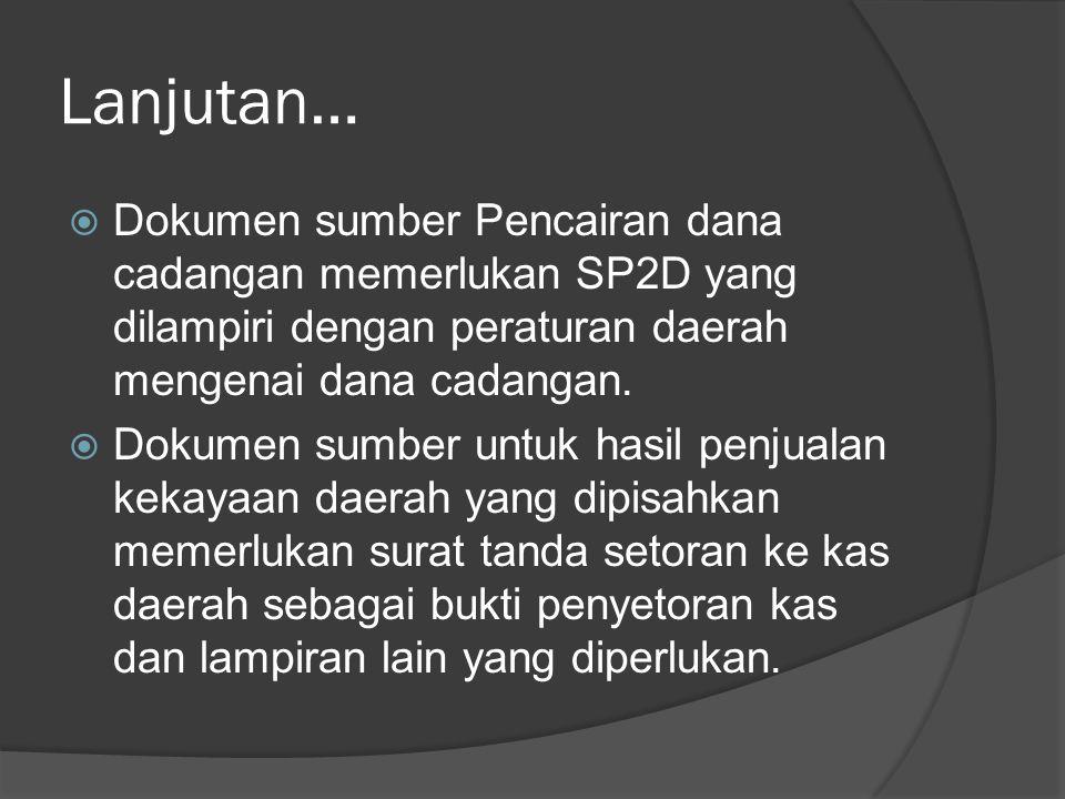 Lanjutan…  Dokumen sumber Pencairan dana cadangan memerlukan SP2D yang dilampiri dengan peraturan daerah mengenai dana cadangan.  Dokumen sumber unt