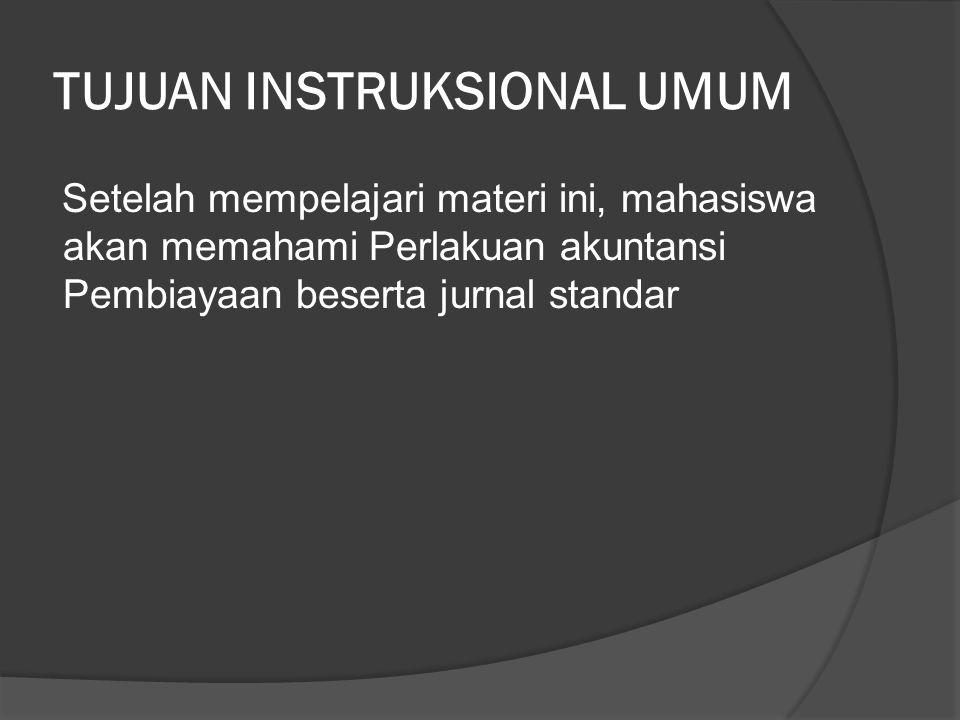 TUJUAN INSTRUKSIONAL UMUM Setelah mempelajari materi ini, mahasiswa akan memahami Perlakuan akuntansi Pembiayaan beserta jurnal standar