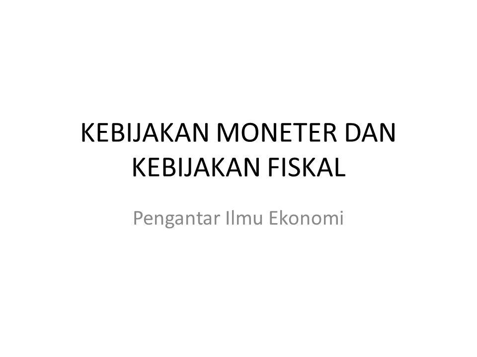 KEBIJAKAN MONETER DAN KEBIJAKAN FISKAL Pengantar Ilmu Ekonomi