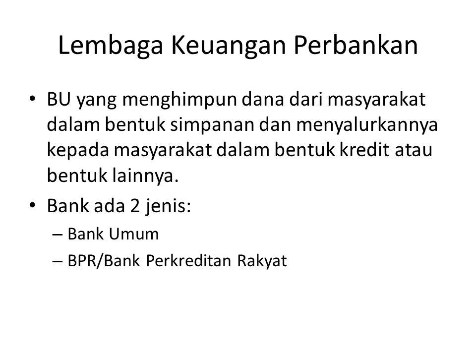 Lembaga Keuangan Perbankan BU yang menghimpun dana dari masyarakat dalam bentuk simpanan dan menyalurkannya kepada masyarakat dalam bentuk kredit atau