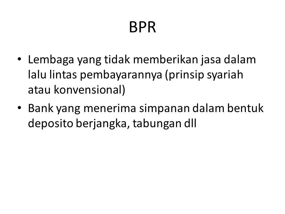 BPR Lembaga yang tidak memberikan jasa dalam lalu lintas pembayarannya (prinsip syariah atau konvensional) Bank yang menerima simpanan dalam bentuk de